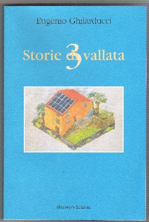 Storie di vallata 3: borghi perduti, leggende e personaggi del territorio nell'ultimo libro di Eugenio Ghilarducci