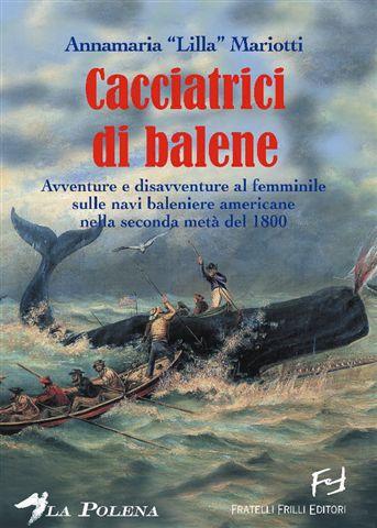 Cacciatrici di balene - Avventure e disavventure al femminile sulle navi baleniere americane nella seconda metà del 1800
