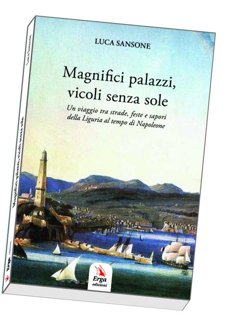 """MAGNIFICI PALAZZI, VICOLI SENZA SOLE - """"Un viaggio straordinario tra Chiavari, La Spezia, Genova e Savona all'inizio dell'Ottocento"""""""
