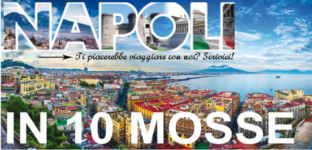 #CORFOLETRAVEL - Napoli in 3 giorni e 10 (insolite) mosse